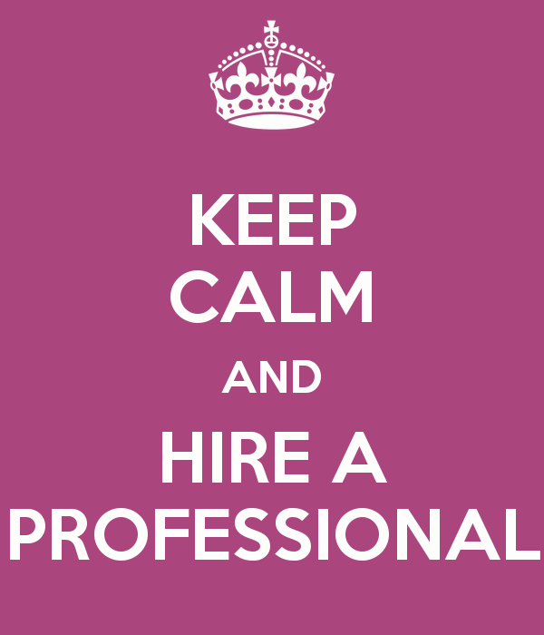 keep-calm-and-hire-a-professional.png